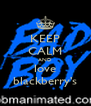 KEEP CALM AND love blackberry's - Personalised Poster A4 size