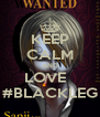 KEEP CALM AND LOVE   #BLACKLEG - Personalised Poster A4 size