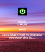 KEEP CALM AND love blackmail to mahalia because she is.... - Personalised Poster A4 size