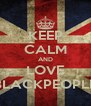 KEEP CALM AND LOVE BLACKPEOPLE - Personalised Poster A4 size