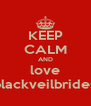 KEEP CALM AND love blackveilbrides - Personalised Poster A4 size