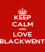 KEEP CALM AND LOVE BLACKWENT - Personalised Poster A4 size