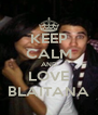 KEEP CALM AND LOVE BLAITANA - Personalised Poster A4 size