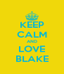 KEEP CALM AND LOVE BLAKE - Personalised Poster A4 size