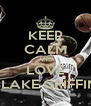 KEEP CALM AND LOVE BLAKE GRIFFIN - Personalised Poster A4 size