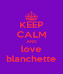 KEEP CALM AND love blanchette - Personalised Poster A4 size