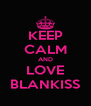 KEEP CALM AND LOVE BLANKISS - Personalised Poster A4 size
