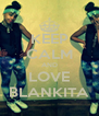 KEEP CALM AND LOVE BLANKITA - Personalised Poster A4 size