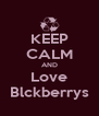 KEEP CALM AND Love Blckberrys - Personalised Poster A4 size