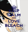 KEEP CALM AND LOVE BLEACH - Personalised Poster A4 size