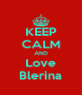 KEEP CALM AND Love Blerina - Personalised Poster A4 size