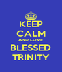 KEEP CALM AND LOVE BLESSED TRINITY - Personalised Poster A4 size
