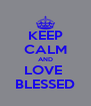 KEEP CALM AND LOVE  BLESSED - Personalised Poster A4 size