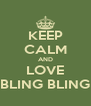 KEEP CALM AND LOVE BLING BLING - Personalised Poster A4 size