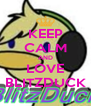 KEEP CALM AND LOVE BLITZDUCK - Personalised Poster A4 size