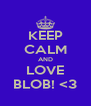 KEEP CALM AND LOVE BLOB! <3 - Personalised Poster A4 size