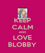 KEEP CALM AND LOVE BLOBBY - Personalised Poster A4 size