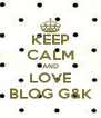 KEEP CALM AND LOVE BLOG G&K - Personalised Poster A4 size