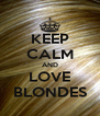 KEEP CALM AND LOVE BLONDES - Personalised Poster A4 size
