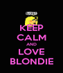 KEEP CALM AND LOVE BLONDIE - Personalised Poster A4 size