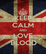 KEEP CALM AND LOVE  BLOOD - Personalised Poster A4 size