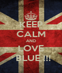 KEEP CALM AND LOVE   BLUE !!! - Personalised Poster A4 size