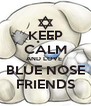 KEEP CALM AND LOVE  BLUE NOSE FRIENDS - Personalised Poster A4 size