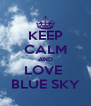 KEEP CALM AND LOVE  BLUE SKY - Personalised Poster A4 size