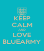 KEEP CALM AND LOVE BLUEARMY - Personalised Poster A4 size