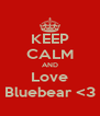 KEEP CALM AND Love Bluebear <3 - Personalised Poster A4 size