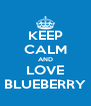 KEEP CALM AND LOVE BLUEBERRY - Personalised Poster A4 size