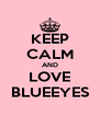 KEEP CALM AND LOVE BLUEEYES - Personalised Poster A4 size