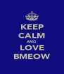 KEEP CALM AND LOVE BMEOW - Personalised Poster A4 size