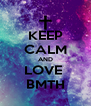 KEEP CALM AND LOVE  BMTH - Personalised Poster A4 size
