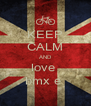 KEEP CALM AND love  bmx e  - Personalised Poster A4 size