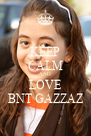 KEEP CALM AND LOVE BNT GAZZAZ - Personalised Poster A4 size