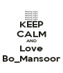 KEEP CALM AND Love Bo_Mansoor - Personalised Poster A4 size