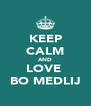 KEEP CALM AND LOVE  BO MEDLIJ - Personalised Poster A4 size