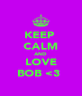 KEEP  CALM AND LOVE BOB <3  - Personalised Poster A4 size