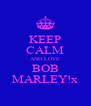 KEEP CALM AND LOVE BOB MARLEY!x - Personalised Poster A4 size