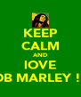 KEEP CALM AND lOVE BOB MARLEY !xx - Personalised Poster A4 size