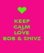 KEEP CALM AND LOVE BOB & SHIVZ - Personalised Poster A4 size