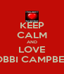 KEEP CALM AND LOVE BOBBI CAMPBELL - Personalised Poster A4 size