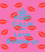 KEEP CALM AND Love Bobbie-jo - Personalised Poster A4 size