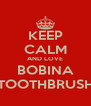 KEEP CALM AND LOVE BOBINA TOOTHBRUSH - Personalised Poster A4 size