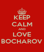 KEEP CALM AND LOVE BOCHAROV - Personalised Poster A4 size