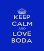 KEEP CALM AND LOVE BODA - Personalised Poster A4 size