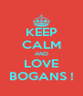 KEEP CALM AND LOVE BOGANS ! - Personalised Poster A4 size