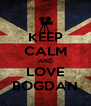 KEEP CALM AND LOVE BOGDAN - Personalised Poster A4 size