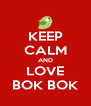 KEEP CALM AND LOVE BOK BOK - Personalised Poster A4 size